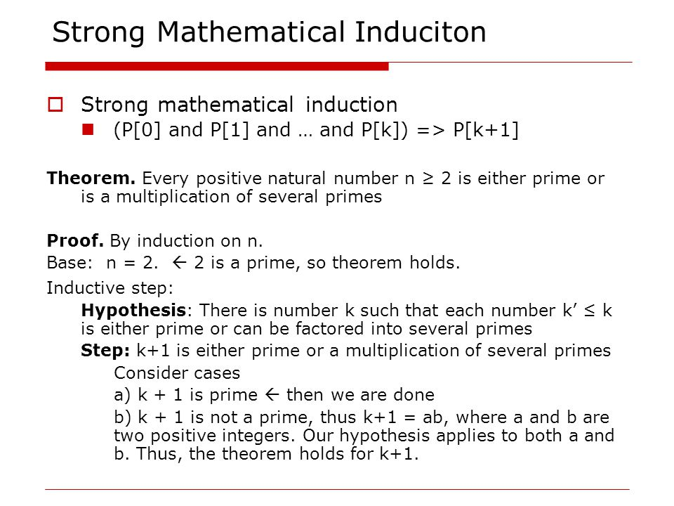 Strong Mathematical Induciton  Strong mathematical induction (P[0] and P[1] and … and P[k]) => P[k+1] Theorem.
