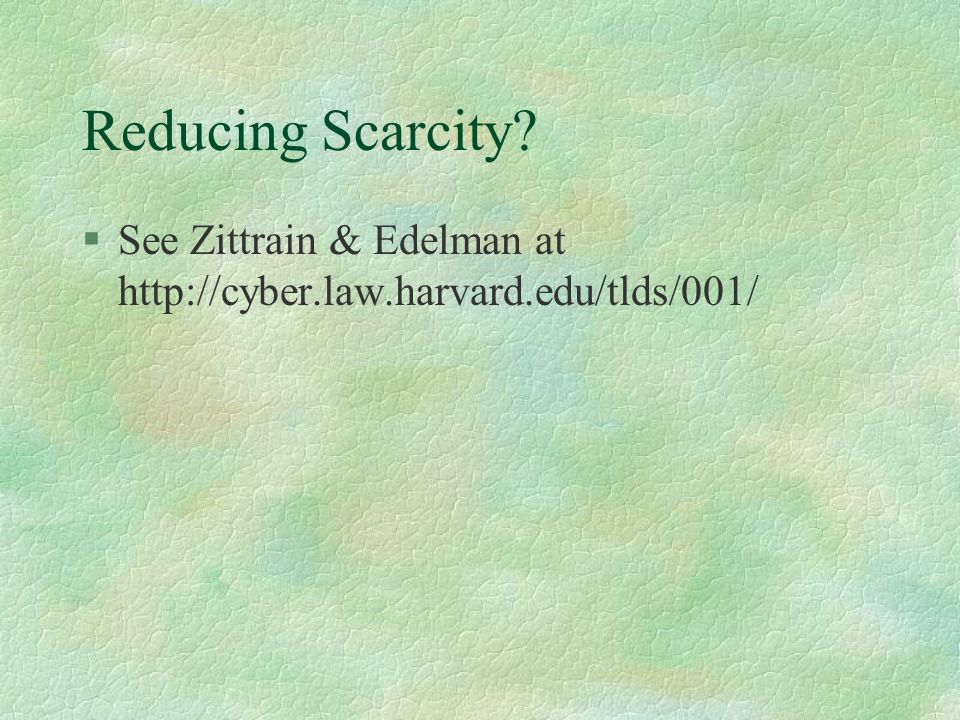 Reducing Scarcity §See Zittrain & Edelman at http://cyber.law.harvard.edu/tlds/001/