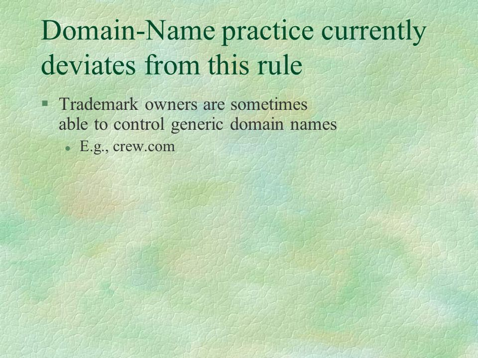 §Trademark owners are sometimes able to control generic domain names l E.g., crew.com
