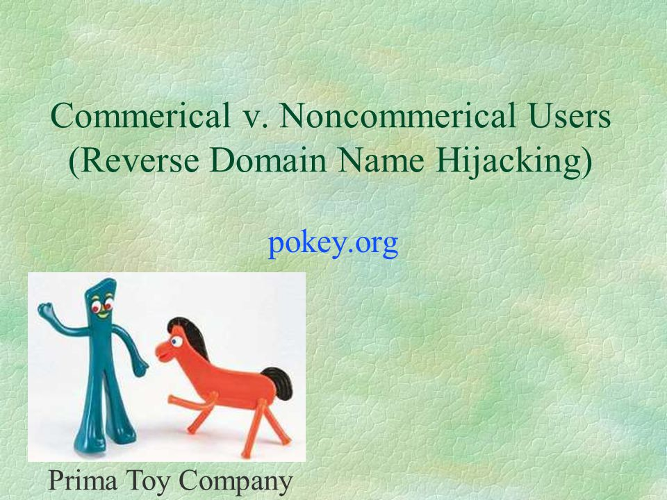 Commerical v. Noncommerical Users (Reverse Domain Name Hijacking) pokey.org Prima Toy Company