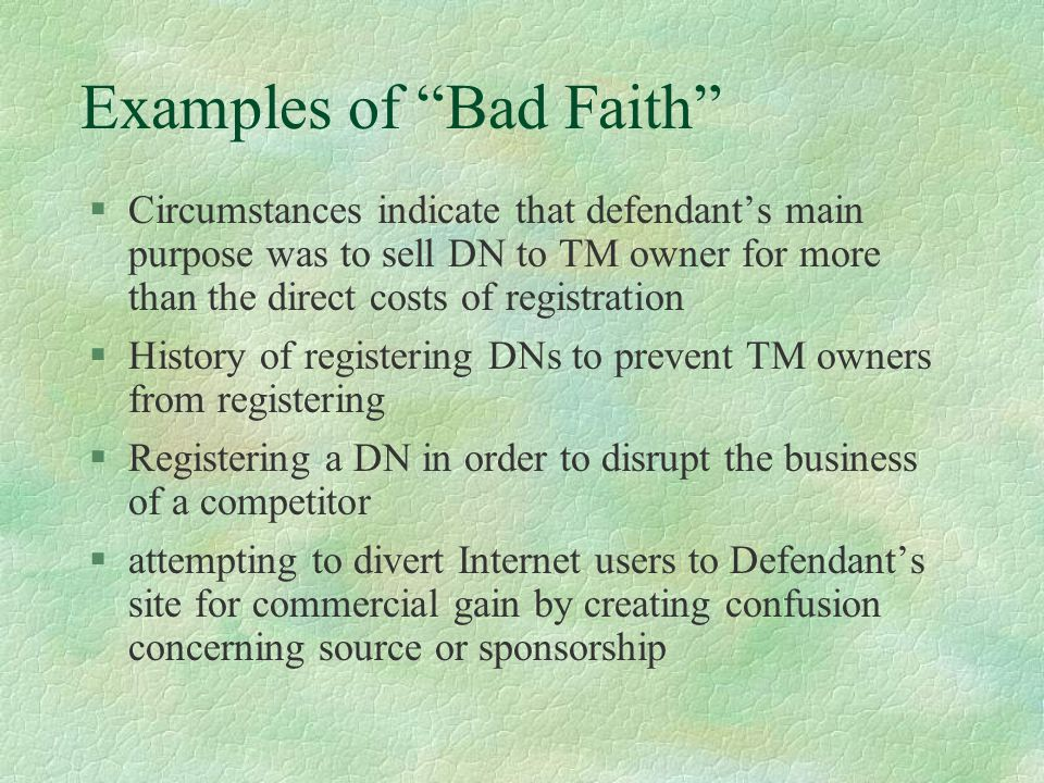 "Examples of ""Bad Faith"" §Circumstances indicate that defendant's main purpose was to sell DN to TM owner for more than the direct costs of registratio"