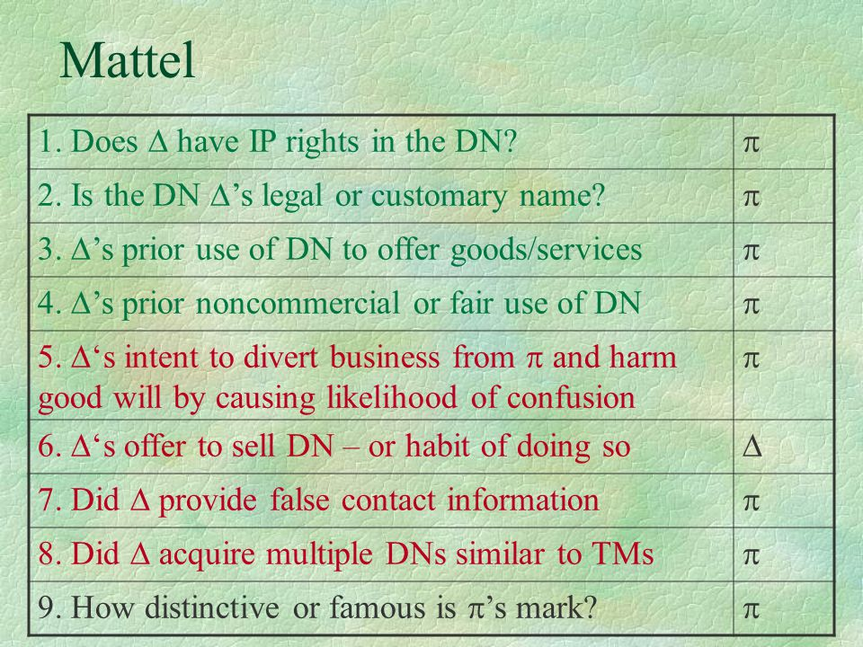 Mattel 1. Does  have IP rights in the DN?  2. Is the DN  's legal or customary name?  3.  's prior use of DN to offer goods/services  4.  's pr