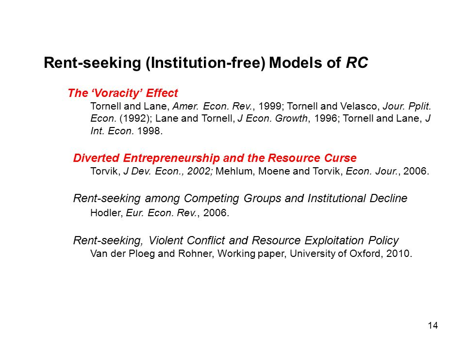 14 Rent-seeking (Institution-free) Models of RC The 'Voracity' Effect Tornell and Lane, Amer.