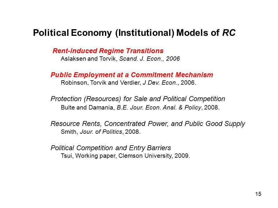 15 Political Economy (Institutional) Models of RC Rent-induced Regime Transitions Aslaksen and Torvik, Scand.