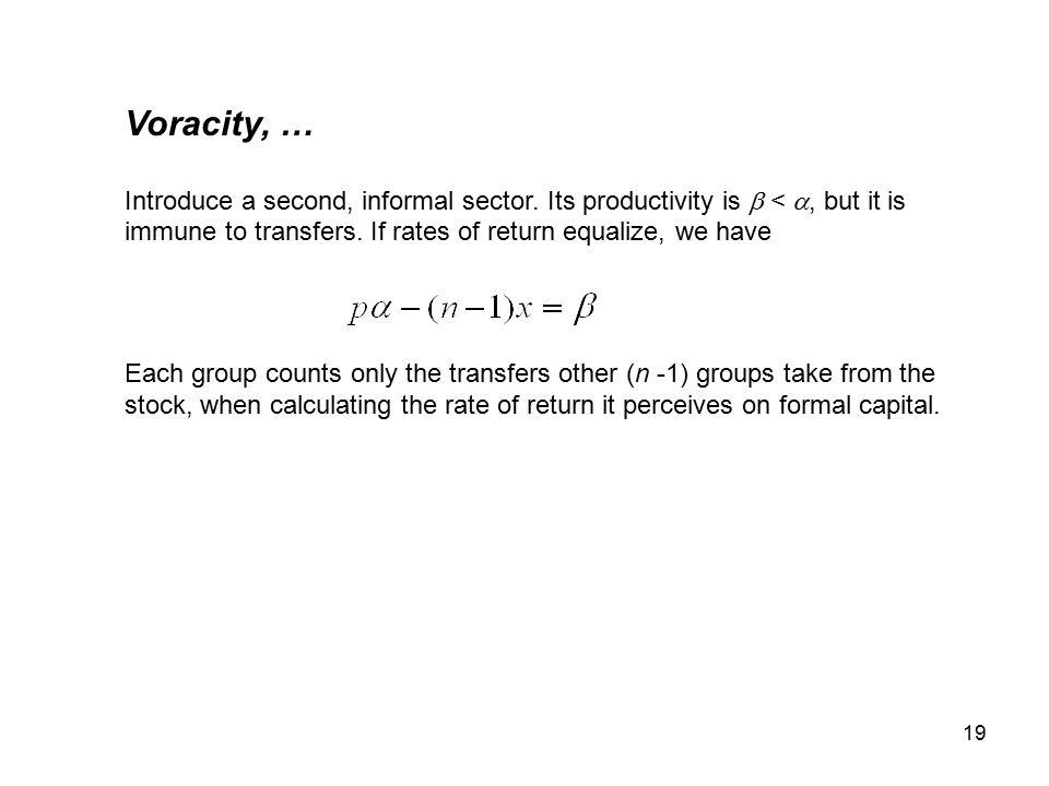 19 Voracity, … Introduce a second, informal sector.