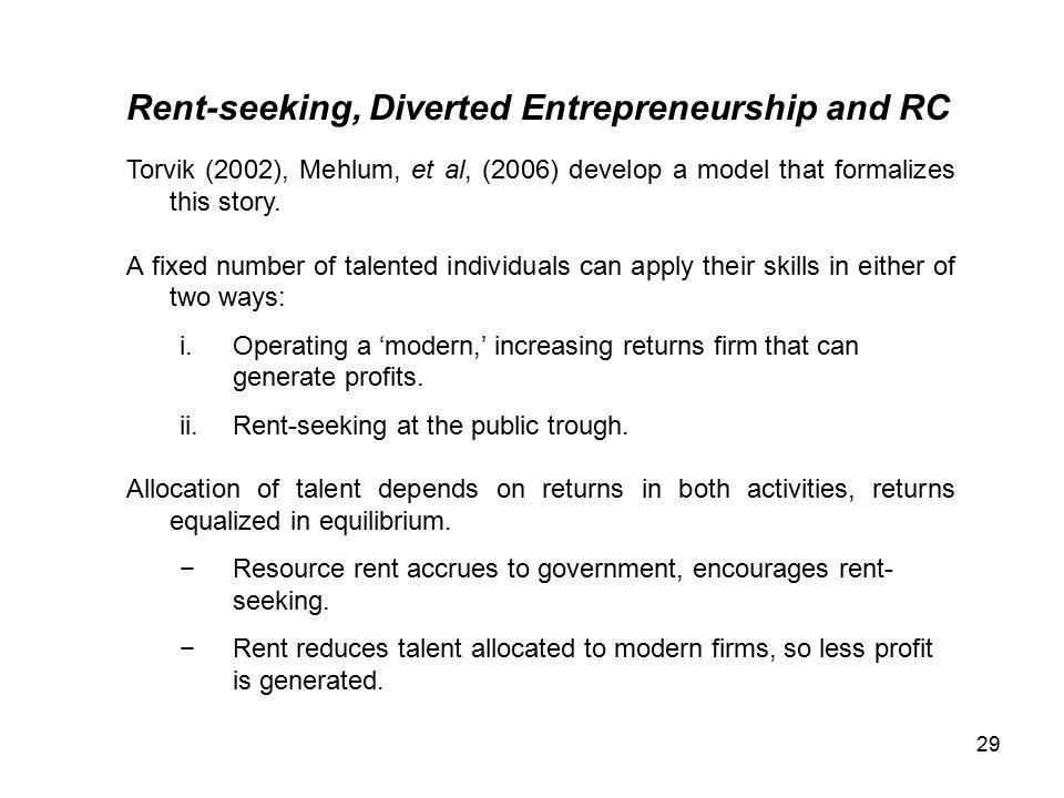 29 Rent-seeking, Diverted Entrepreneurship and RC Torvik (2002), Mehlum, et al, (2006) develop a model that formalizes this story.