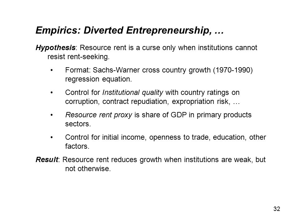 32 Empirics: Diverted Entrepreneurship, … Hypothesis: Resource rent is a curse only when institutions cannot resist rent-seeking.