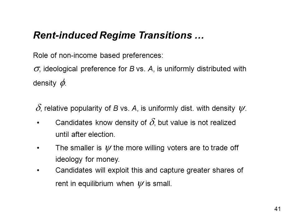 41 Rent-induced Regime Transitions … Role of non-income based preferences: , ideological preference for B vs.