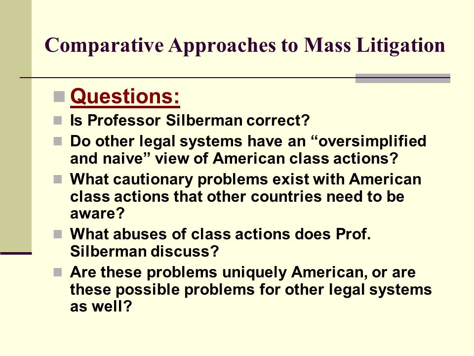 Comparative Approaches to Mass Litigation Questions: Is Professor Silberman correct.