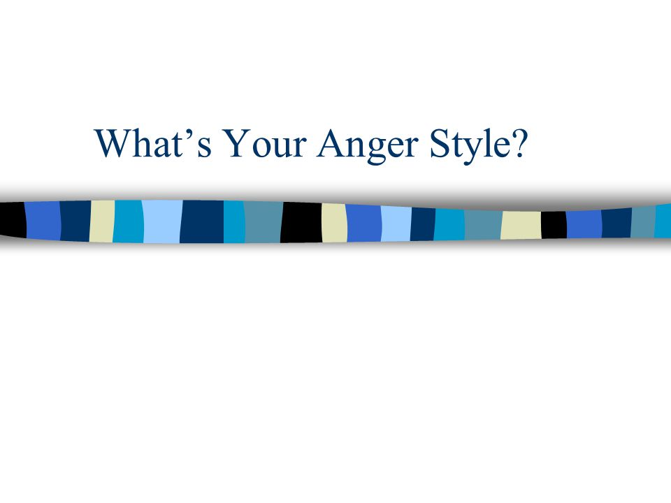 What's Your Anger Style?