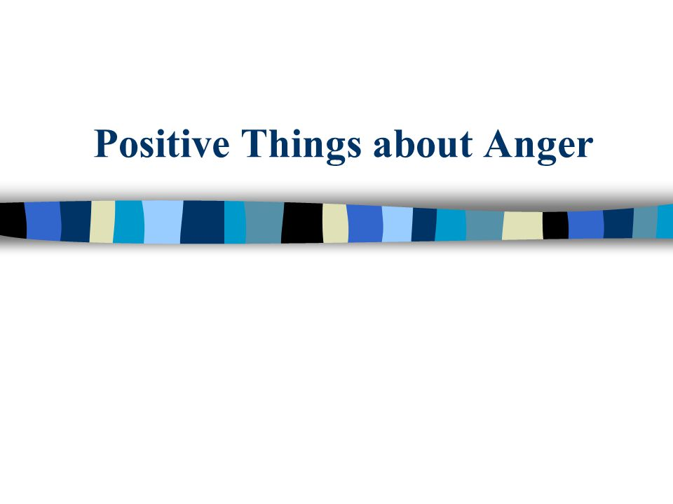 Positive Things about Anger