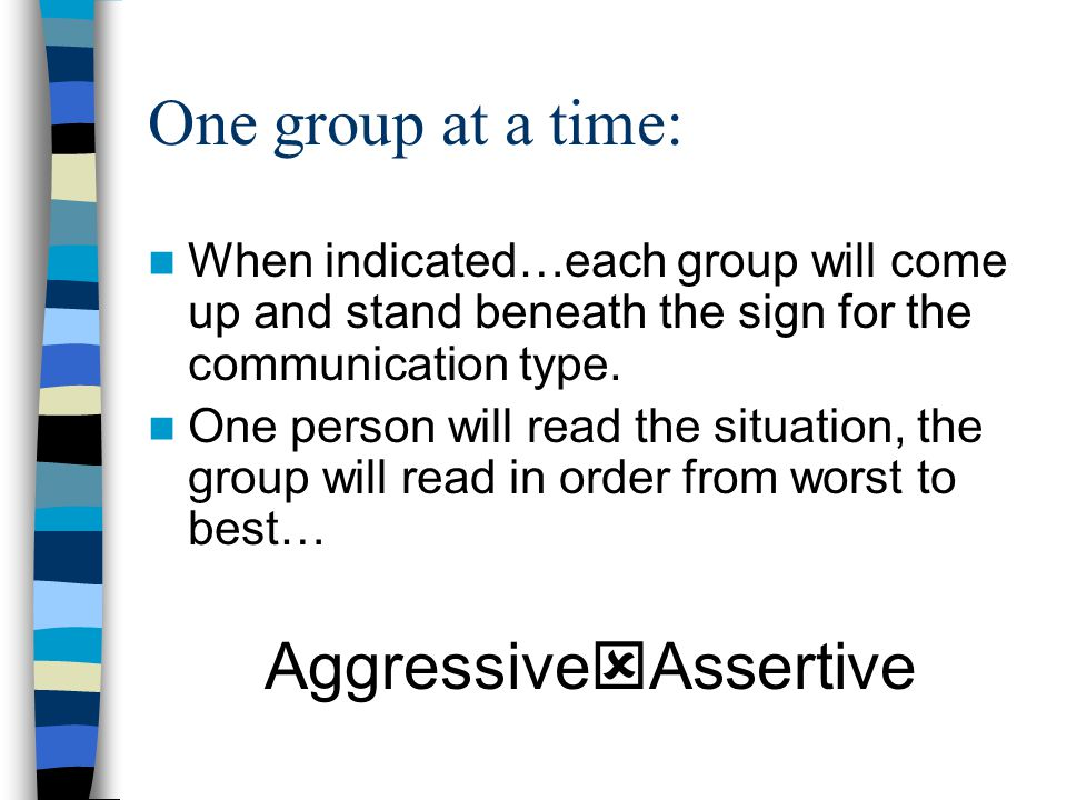 One group at a time: When indicated…each group will come up and stand beneath the sign for the communication type. One person will read the situation,