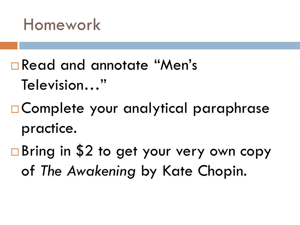 Homework  Read and annotate Men's Television…  Complete your analytical paraphrase practice.