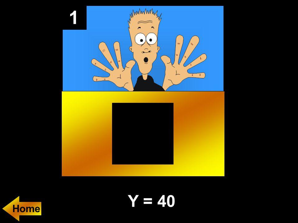 1 Y = 40 Home