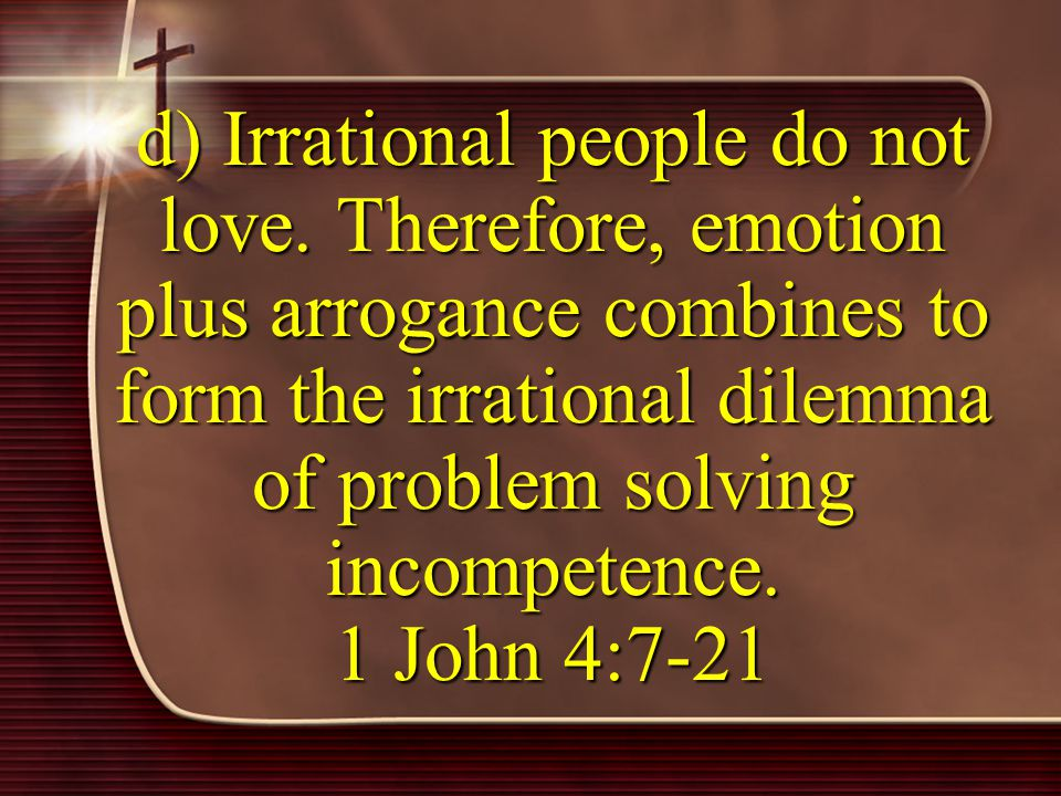 d) Irrational people do not love.