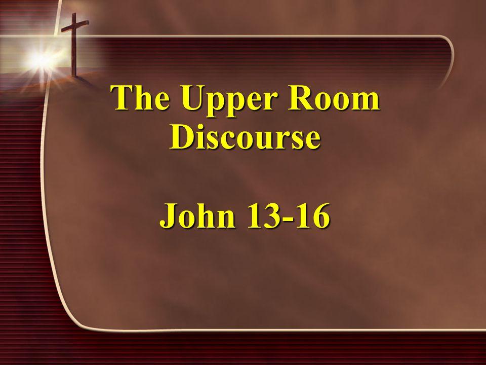 The Upper Room Discourse John 13-16