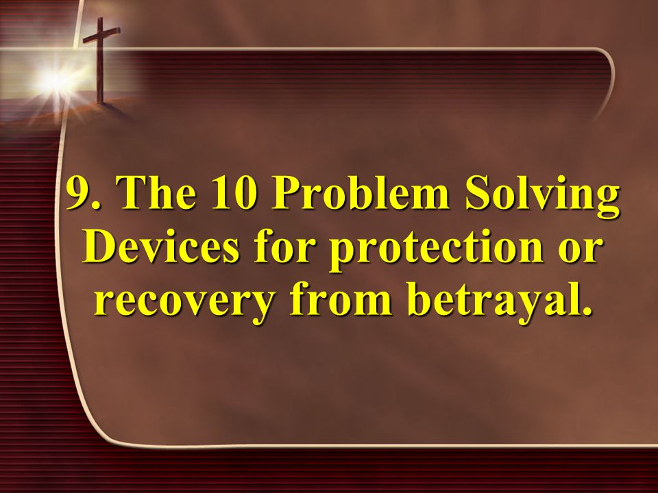 9. The 10 Problem Solving Devices for protection or recovery from betrayal.