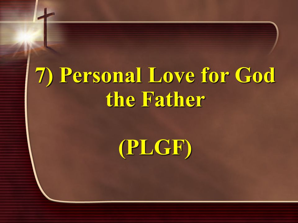 7) Personal Love for God the Father (PLGF)