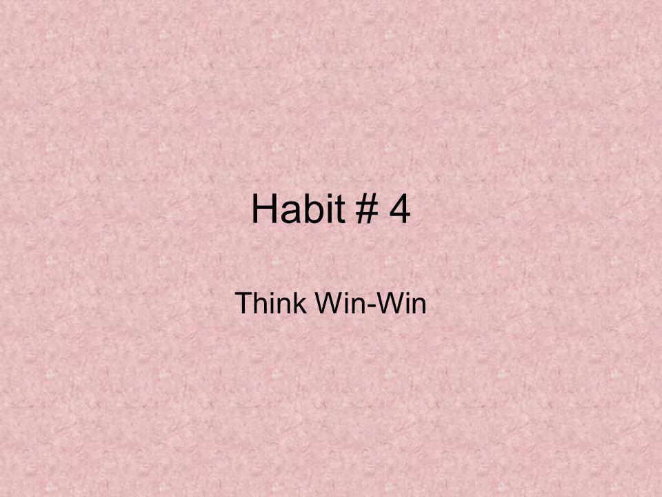 Habit # 4 Think Win-Win