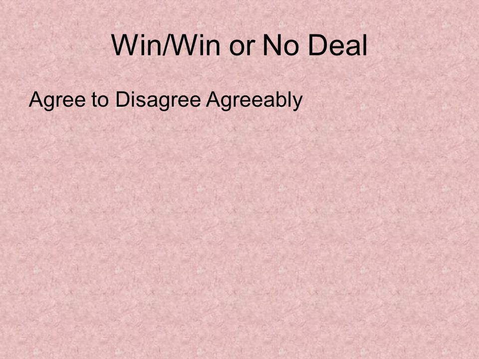 Win/Win or No Deal Agree to Disagree Agreeably