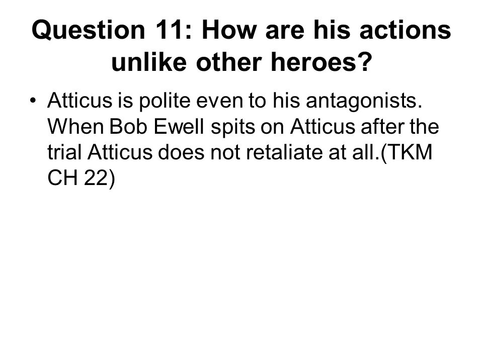 Question 11: How are his actions unlike other heroes.
