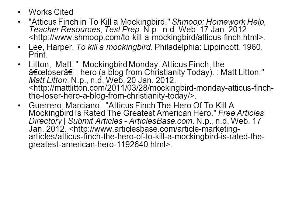 Works Cited Atticus Finch in To Kill a Mockingbird. Shmoop: Homework Help, Teacher Resources, Test Prep.