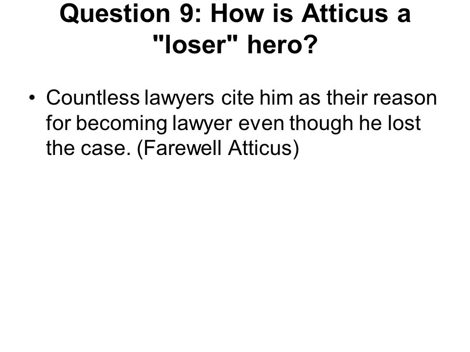 Question 10: What are Atticus s heroic principles.
