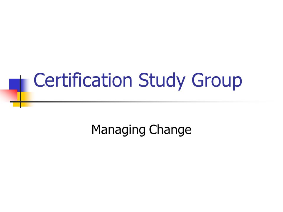 Certification Study Group Managing Change