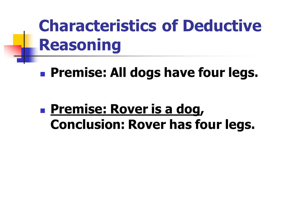 Characteristics of Deductive Reasoning Premise: All dogs have four legs.