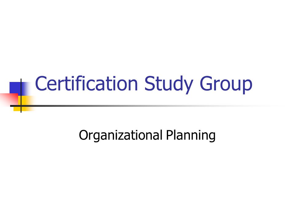Certification Study Group Organizational Planning