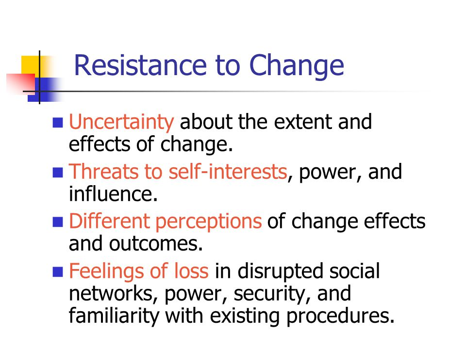 Resistance to Change Uncertainty about the extent and effects of change.