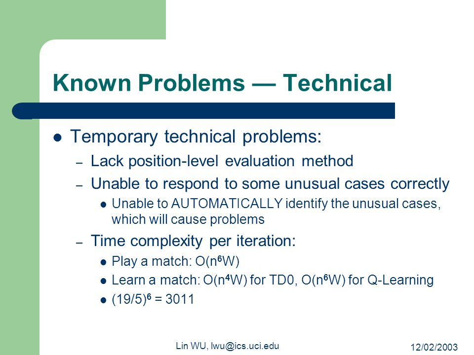 12/02/2003 Lin WU, lwu@ics.uci.edu Known Problems — Technical Temporary technical problems: – Lack position-level evaluation method – Unable to respon