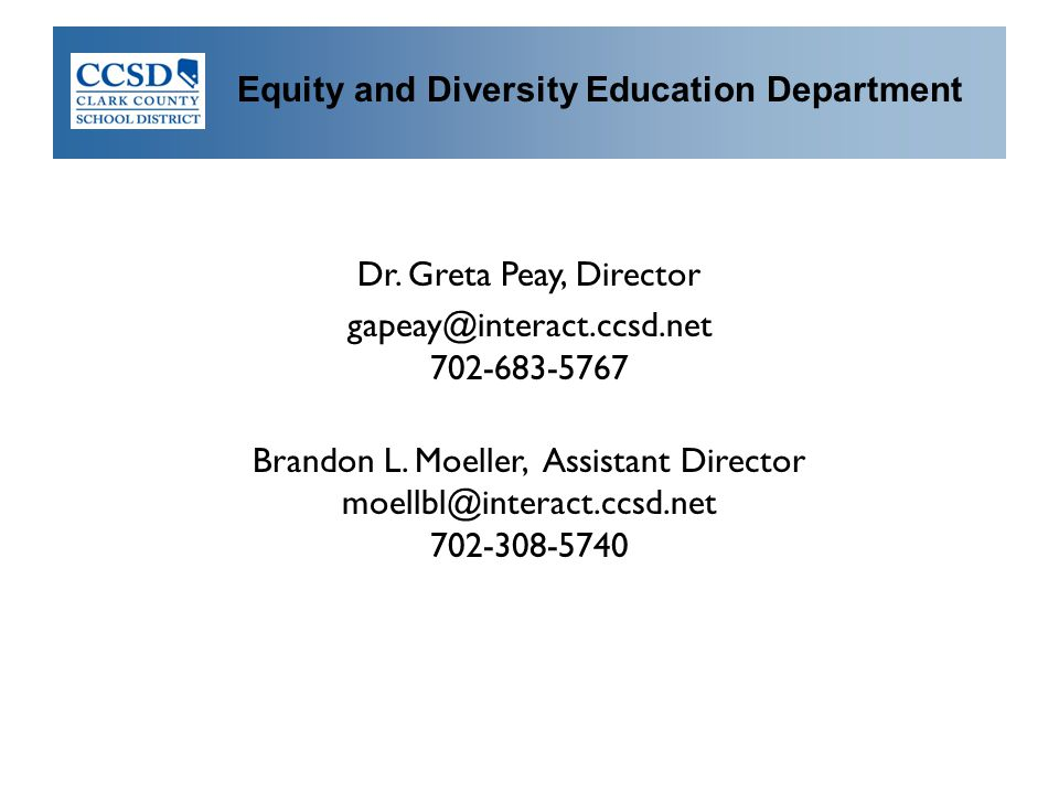 Dr. Greta Peay, Director gapeay@interact.ccsd.net 702-683-5767 Brandon L. Moeller, Assistant Director moellbl@interact.ccsd.net 702-308-5740 Equity an