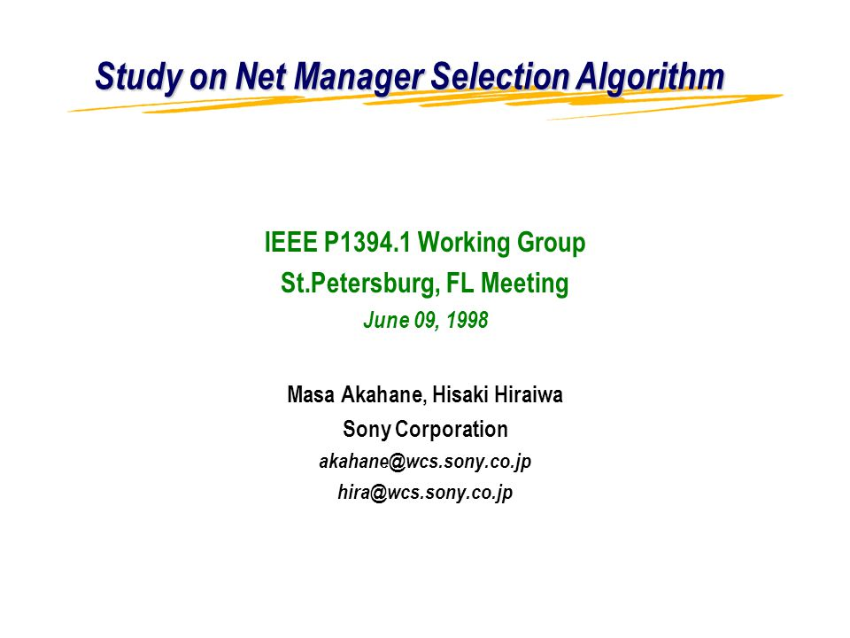 Study on Net Manager Selection Algorithm IEEE P1394.1 Working Group St.Petersburg, FL Meeting June 09, 1998 Masa Akahane, Hisaki Hiraiwa Sony Corporation akahane@wcs.sony.co.jp hira@wcs.sony.co.jp