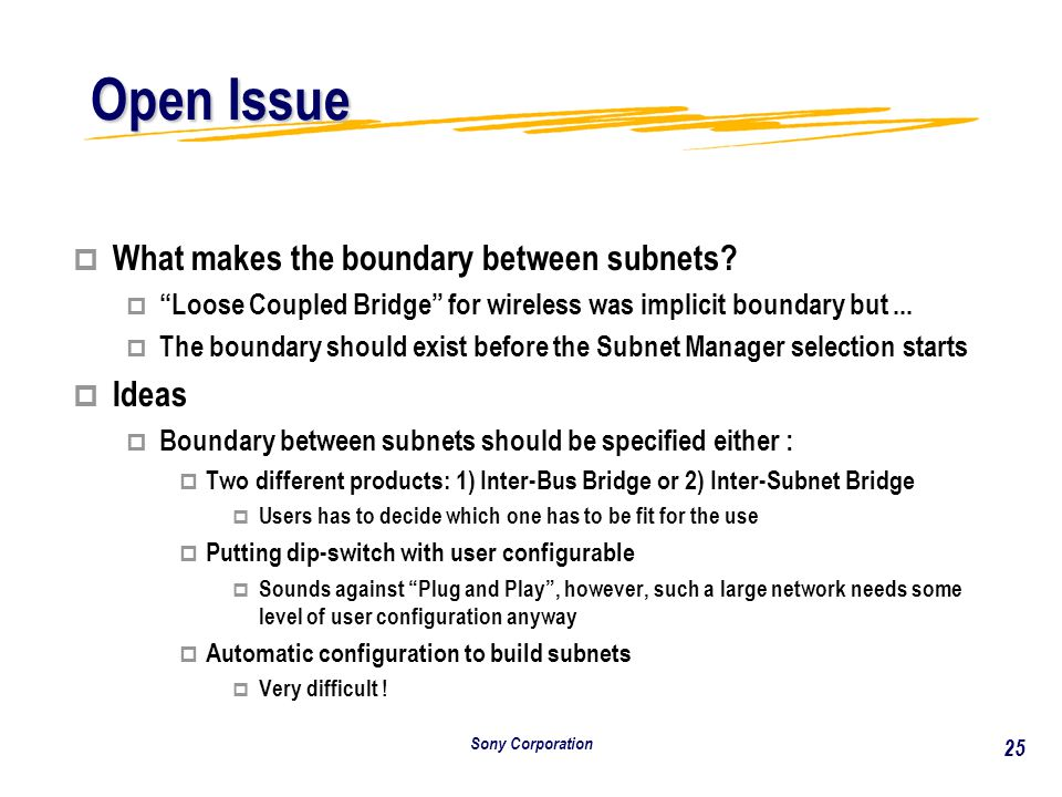Sony Corporation 25 Open Issue p What makes the boundary between subnets.