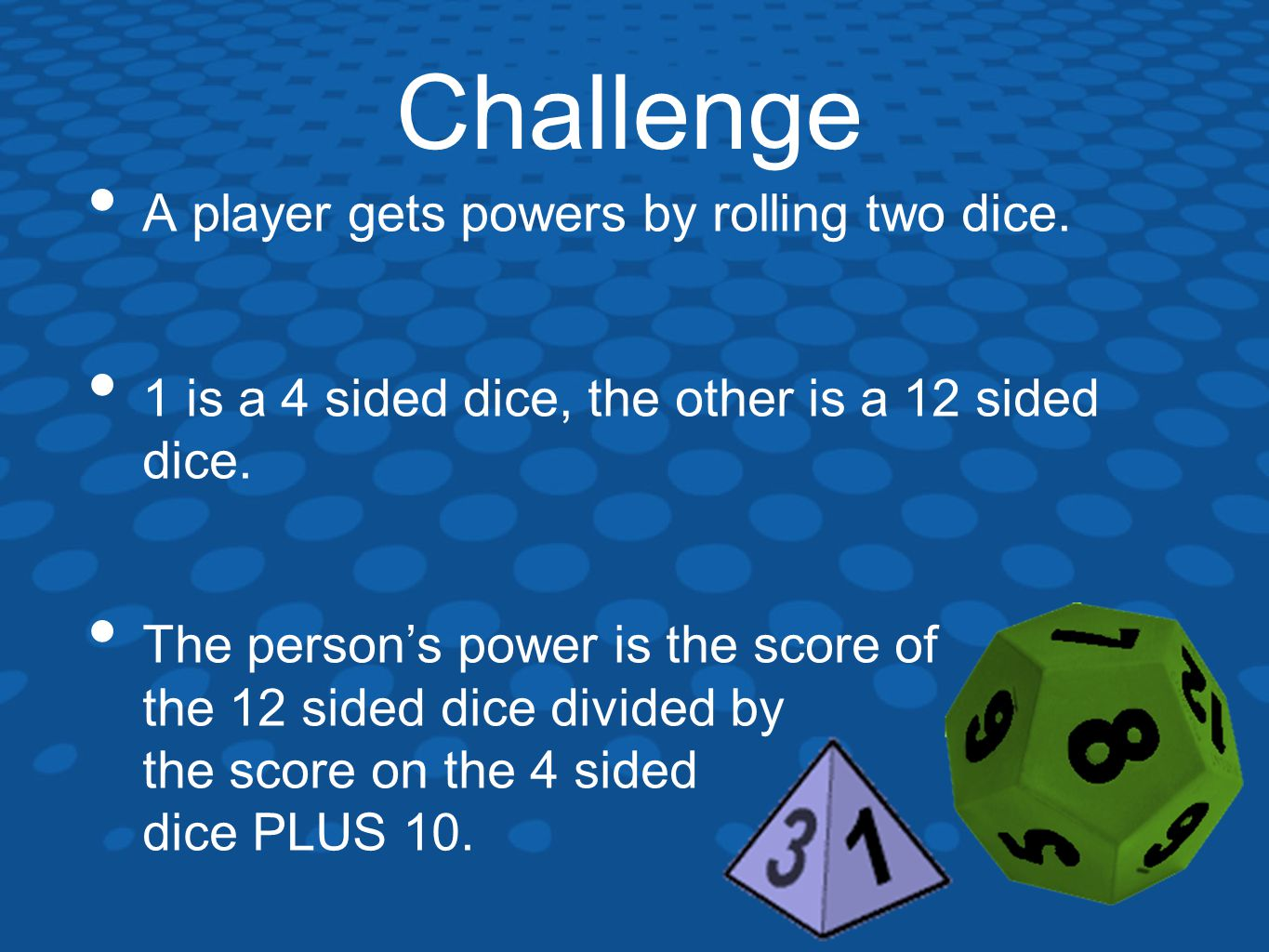 Challenge A player gets powers by rolling two dice.
