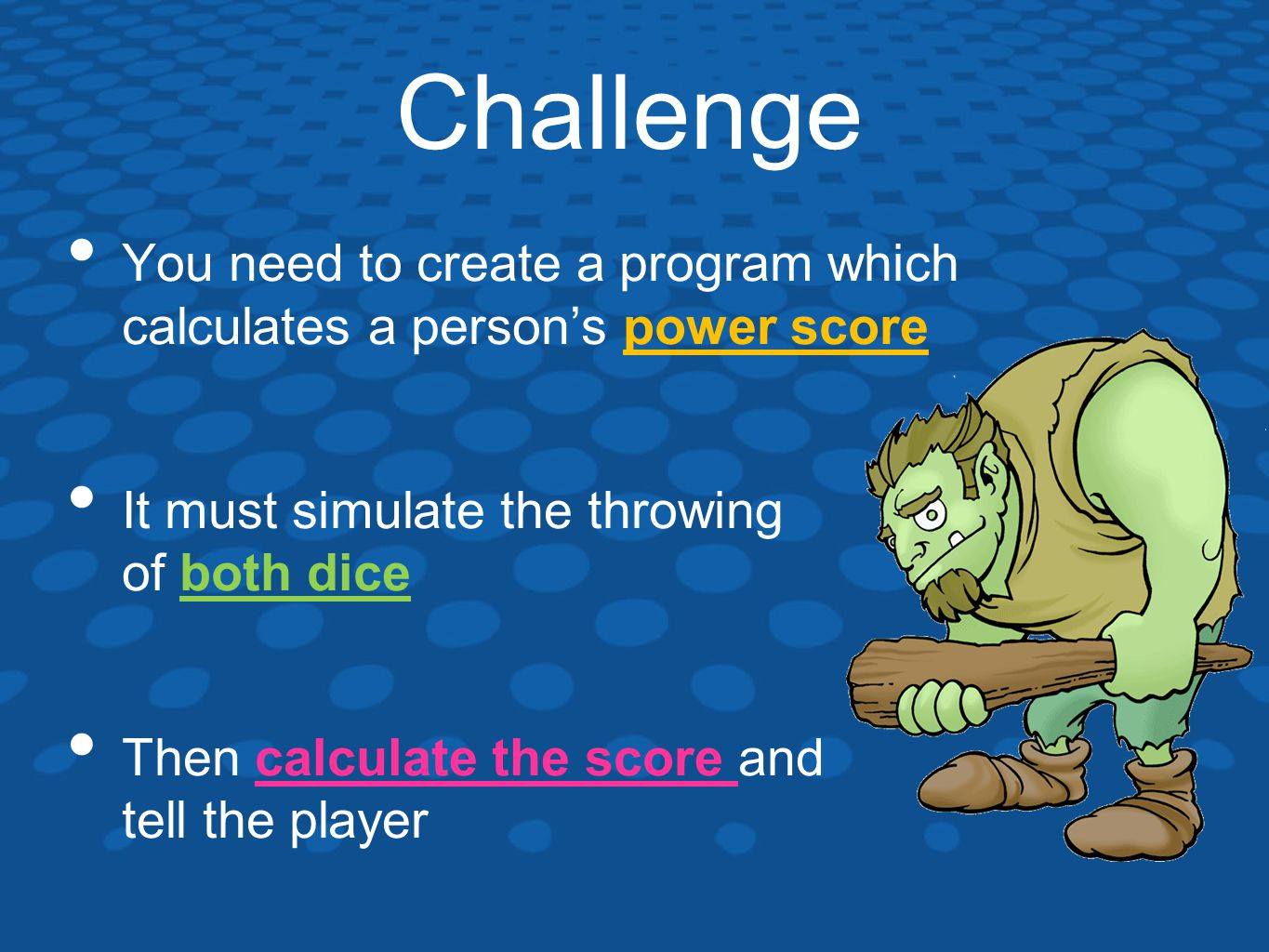 Challenge You need to create a program which calculates a person's power score It must simulate the throwing of both dice Then calculate the score and tell the player