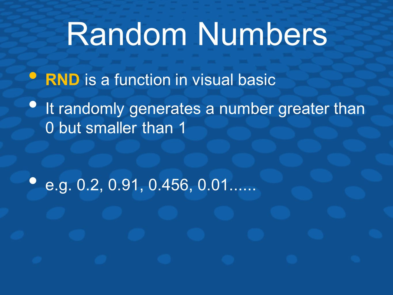 Random Numbers RND is a function in visual basic It randomly generates a number greater than 0 but smaller than 1 e.g.