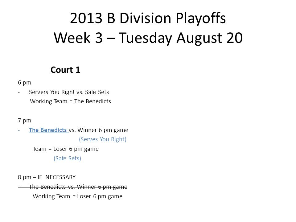 2013 B Division Playoffs Week 3 – Tuesday August 20 Court 1 6 pm -Servers You Right vs.
