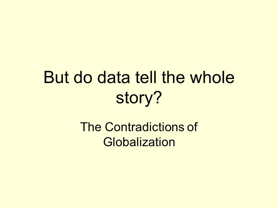 But do data tell the whole story The Contradictions of Globalization