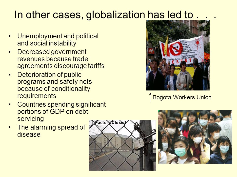 In other cases, globalization has led to... Unemployment and political and social instability Decreased government revenues because trade agreements d