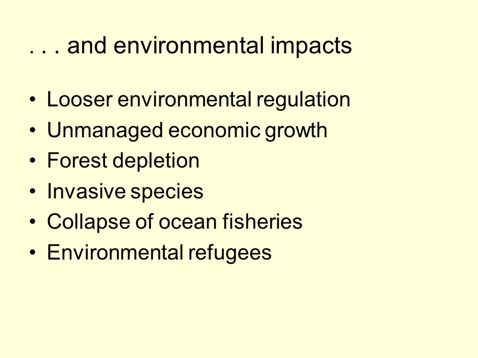 ... and environmental impacts Looser environmental regulation Unmanaged economic growth Forest depletion Invasive species Collapse of ocean fisheries