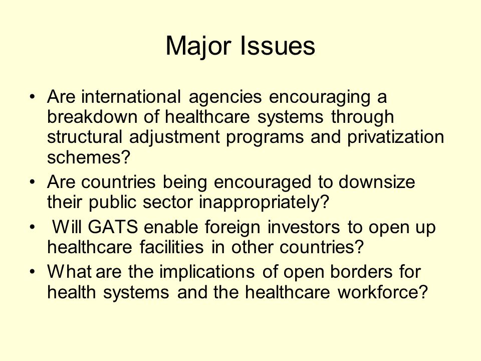 Major Issues Are international agencies encouraging a breakdown of healthcare systems through structural adjustment programs and privatization schemes