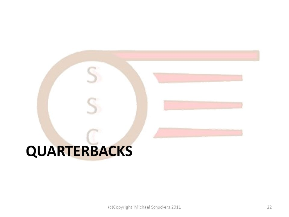 QUARTERBACKS 22(c)Copyright Michael Schuckers 2011