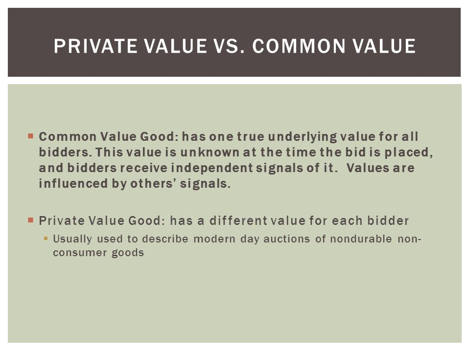  Common Value Good: has one true underlying value for all bidders.