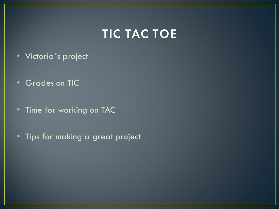 Victoria´s project Grades on TIC Time for working on TAC Tips for making a great project