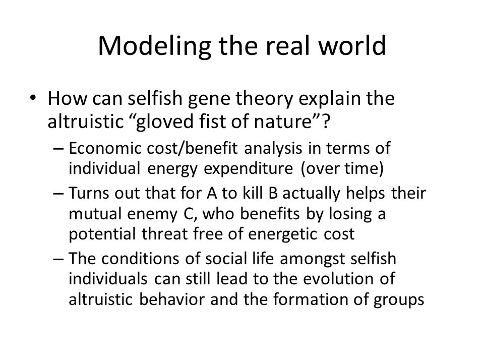 Modeling the real world How can selfish gene theory explain the altruistic gloved fist of nature .