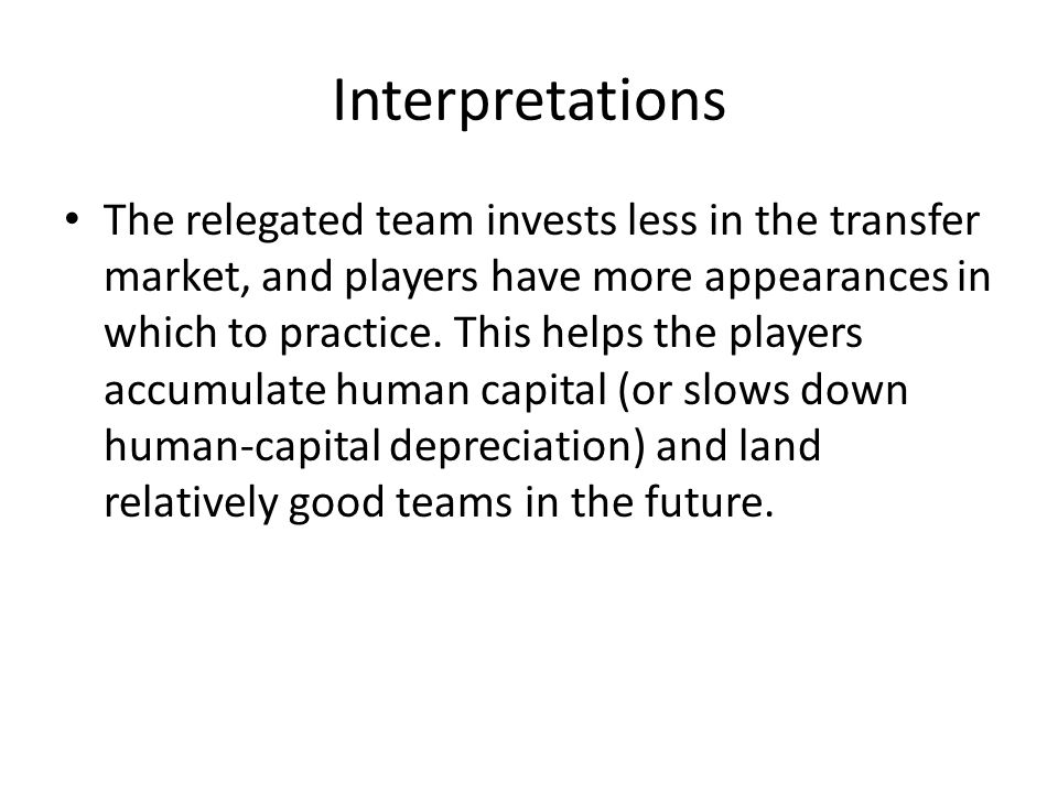 Interpretations The relegated team invests less in the transfer market, and players have more appearances in which to practice.