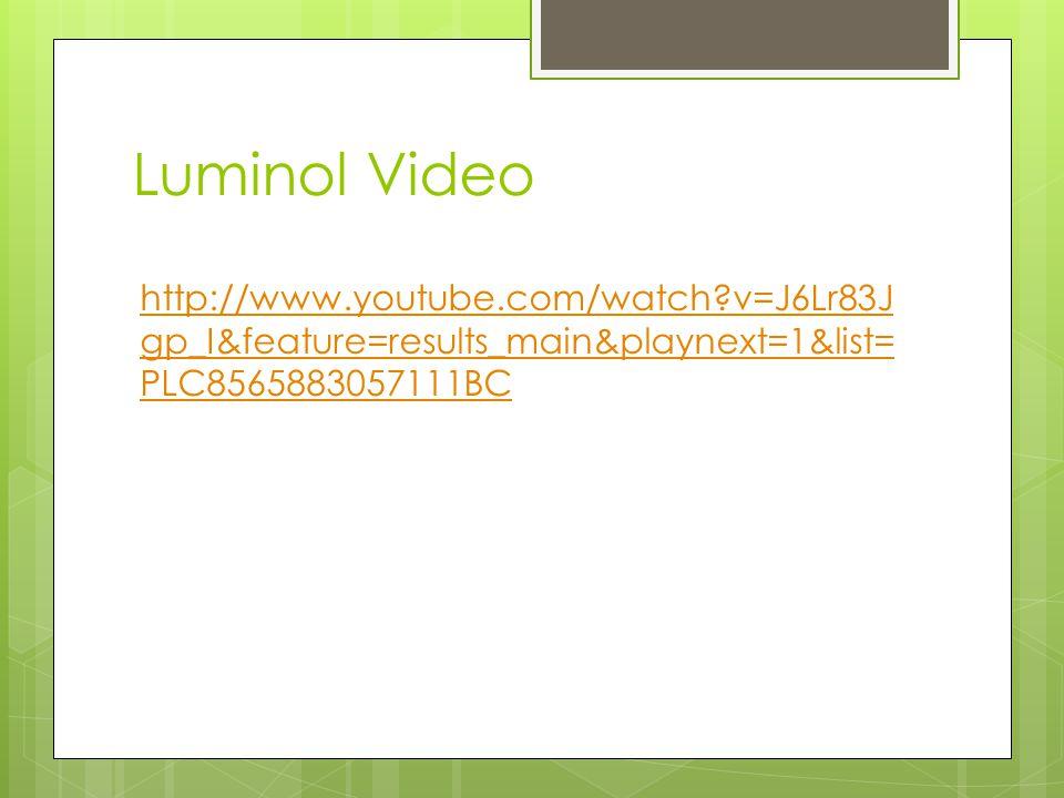 Luminol Video http://www.youtube.com/watch?v=J6Lr83J gp_I&feature=results_main&playnext=1&list= PLC8565883057111BC