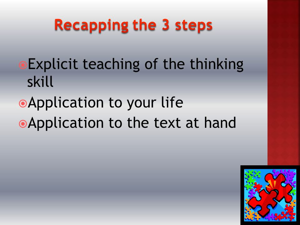  Explicit teaching of the thinking skill  Application to your life  Application to the text at hand